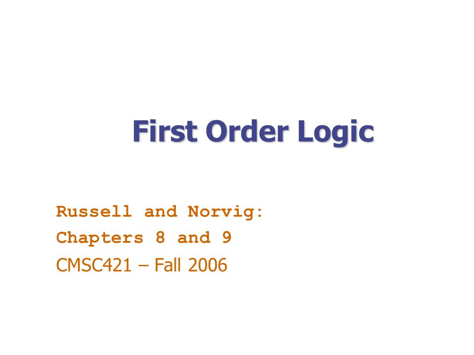 Russell and Norvig: Chapters 8 and 9 CMSC421 – Fall 2006