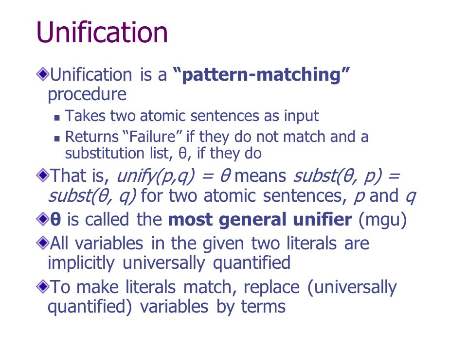Unification Unification is a pattern-matching procedure