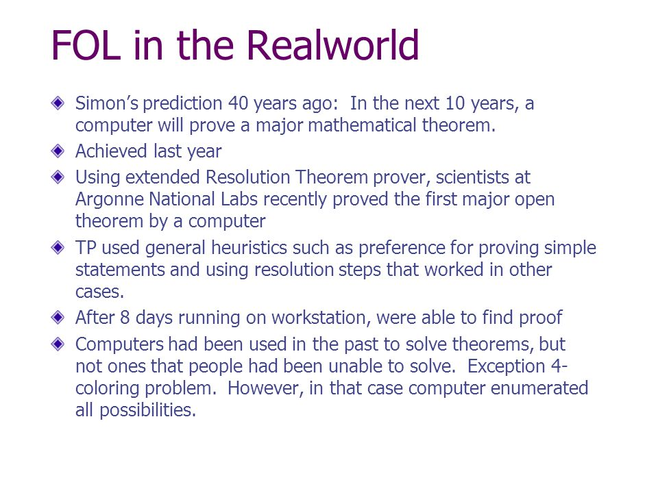 FOL in the Realworld Simon's prediction 40 years ago: In the next 10 years, a computer will prove a major mathematical theorem.