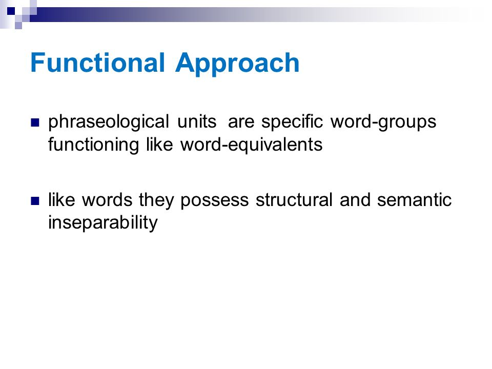Functional Approach phraseological units are specific word-groups functioning like word-equivalents.