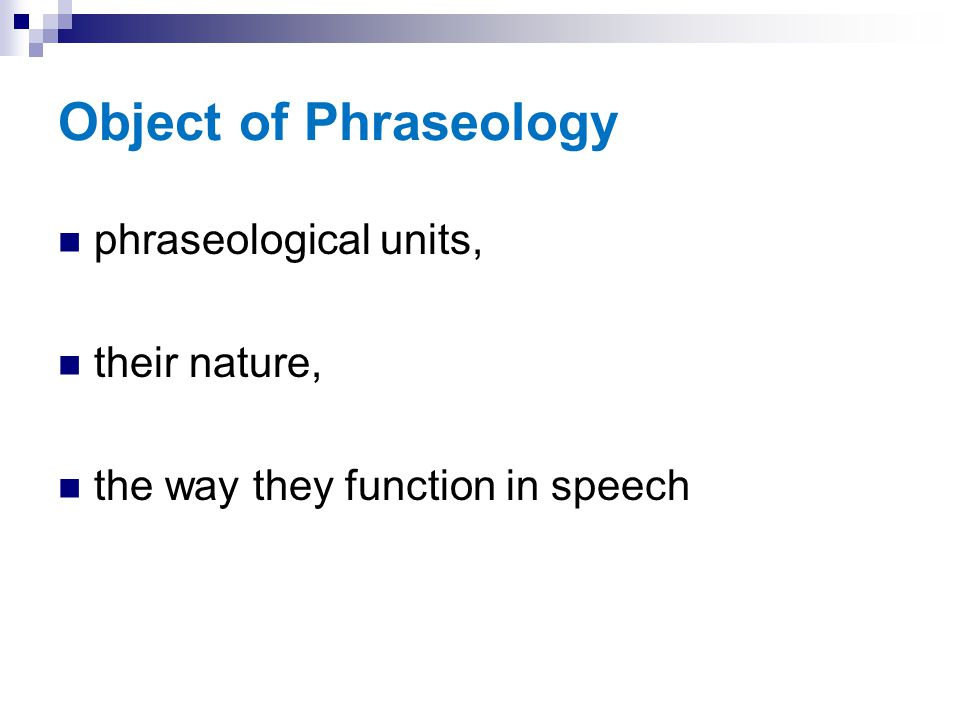 Object of Phraseology phraseological units, their nature,