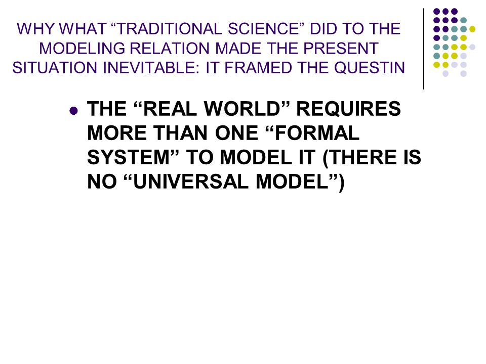 WHY WHAT TRADITIONAL SCIENCE DID TO THE MODELING RELATION MADE THE PRESENT SITUATION INEVITABLE: IT FRAMED THE QUESTIN