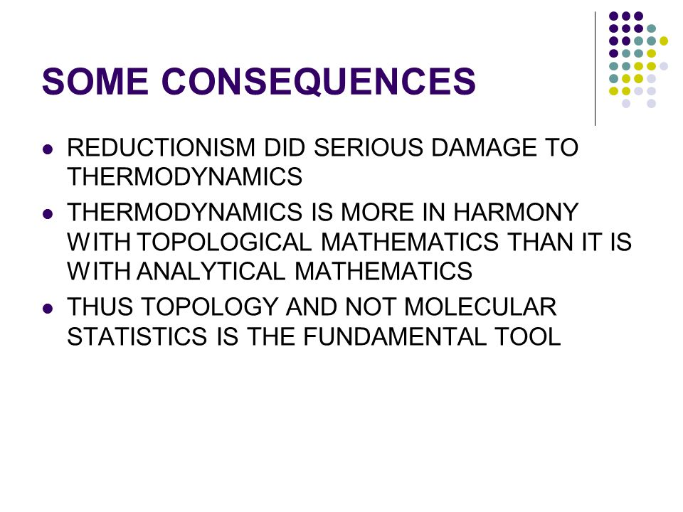 SOME CONSEQUENCES REDUCTIONISM DID SERIOUS DAMAGE TO THERMODYNAMICS