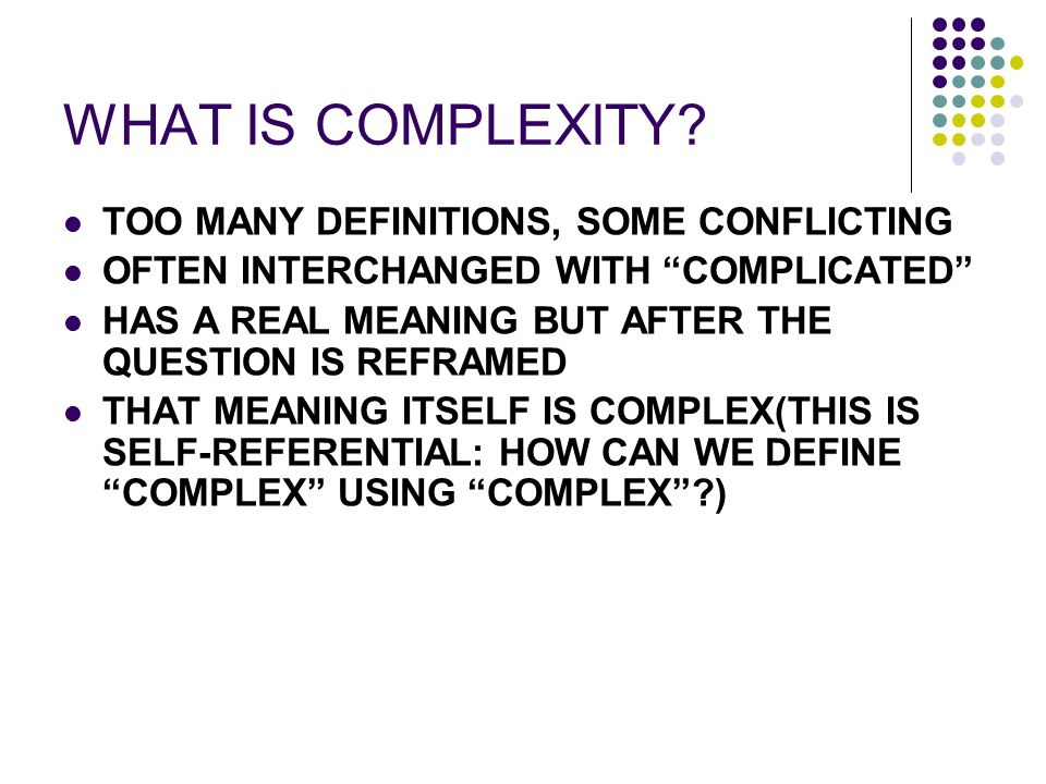 WHAT IS COMPLEXITY TOO MANY DEFINITIONS, SOME CONFLICTING