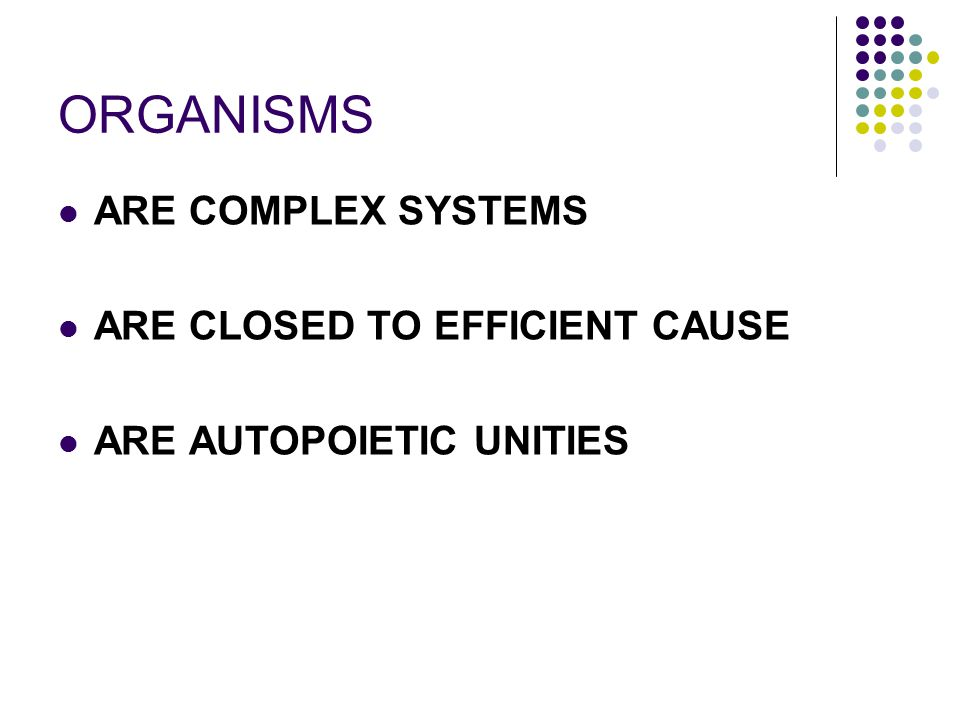 ORGANISMS ARE COMPLEX SYSTEMS ARE CLOSED TO EFFICIENT CAUSE
