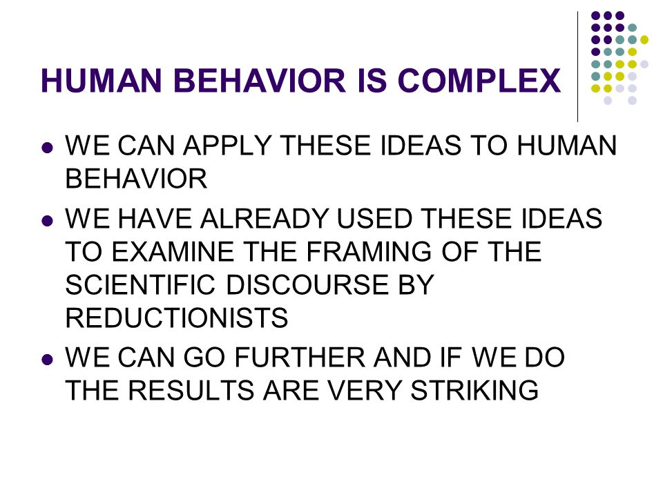 HUMAN BEHAVIOR IS COMPLEX