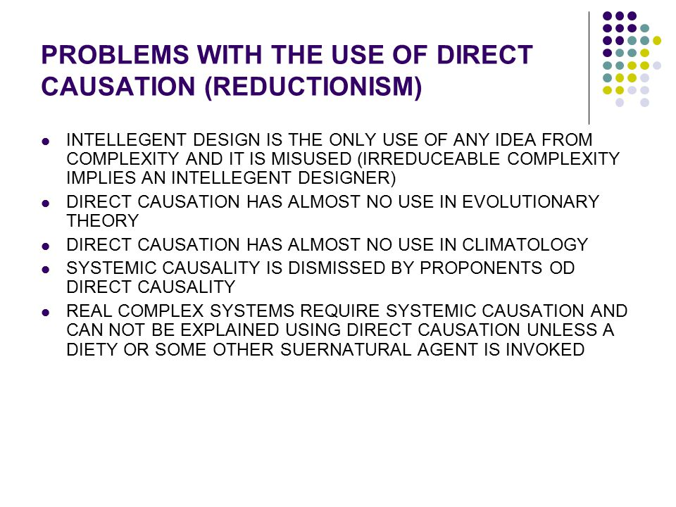 PROBLEMS WITH THE USE OF DIRECT CAUSATION (REDUCTIONISM)