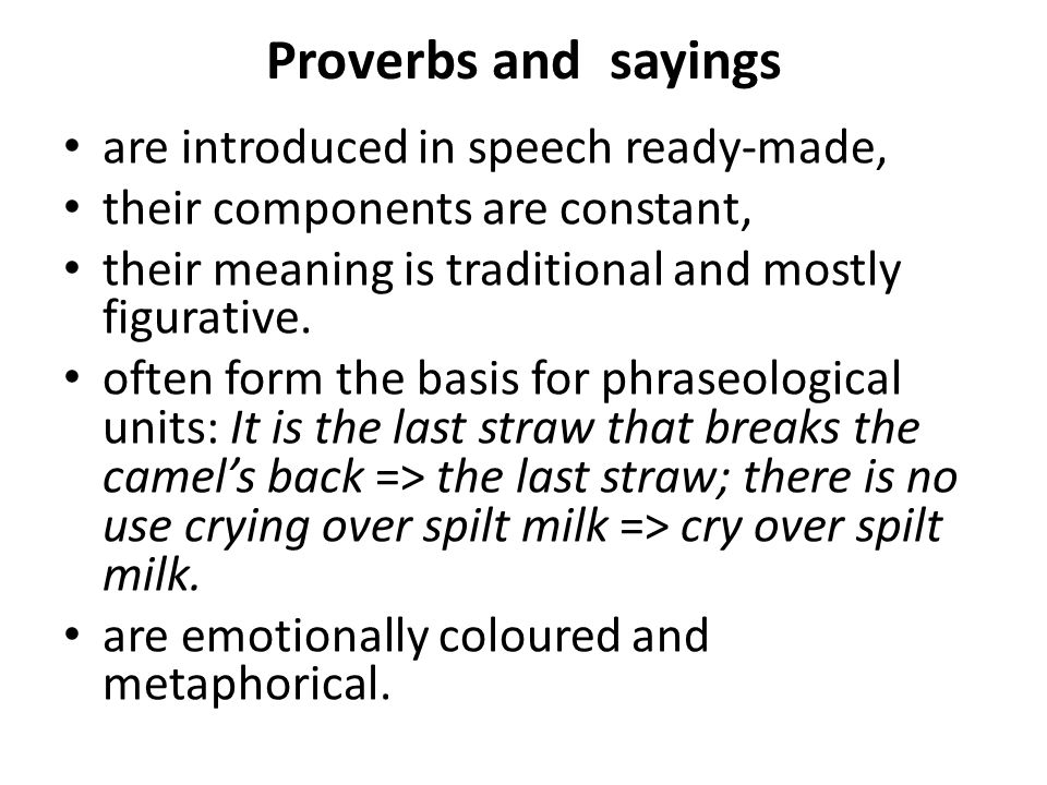 Proverbs and sayings are introduced in speech ready-made,