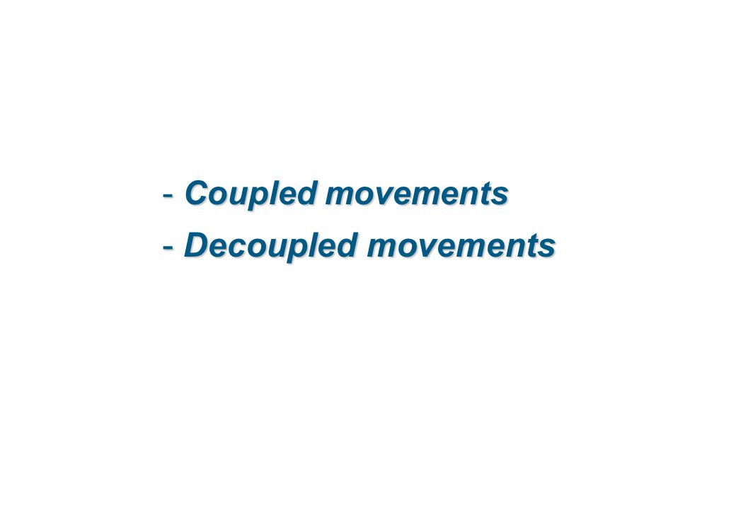 Coupled movements Decoupled movements