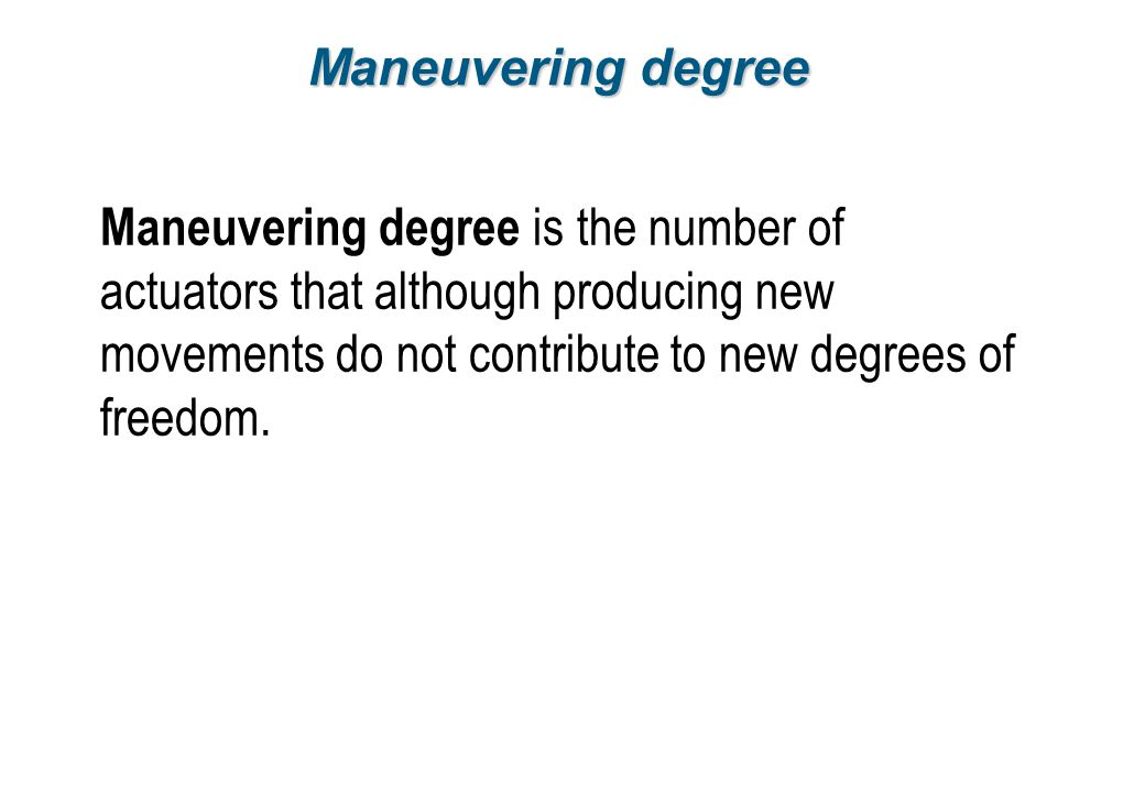 Maneuvering degree Maneuvering degree is the number of actuators that although producing new movements do not contribute to new degrees of freedom.