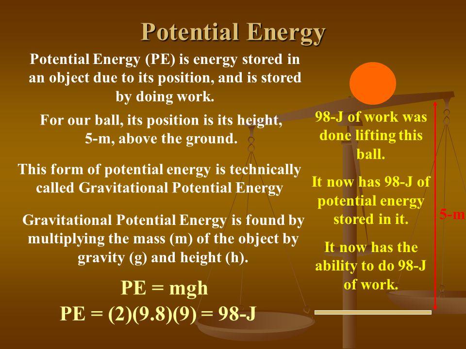 Potential Energy PE = mgh PE = (2)(9.8)(9) = 98-J