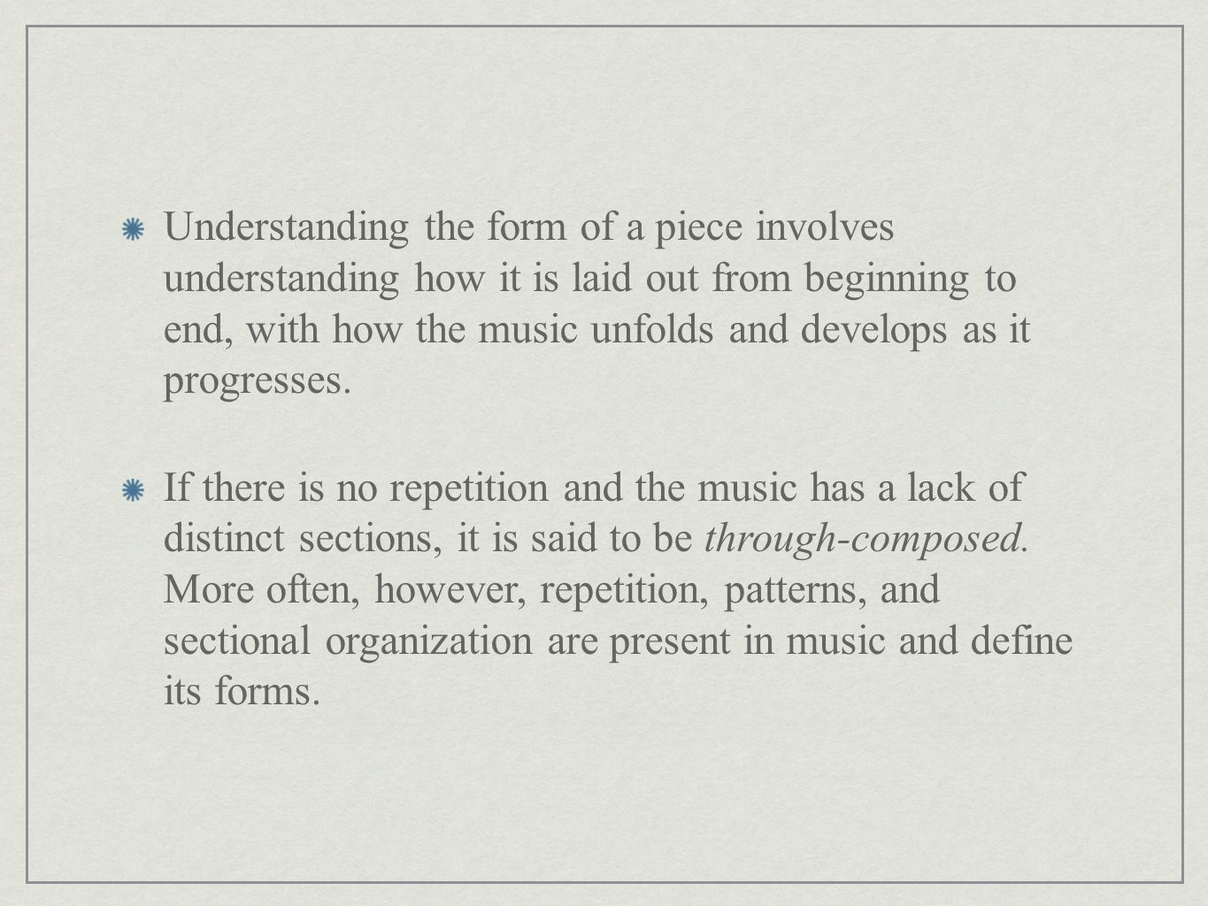 Understanding the form of a piece involves understanding how it is laid out from beginning to end, with how the music unfolds and develops as it progresses.