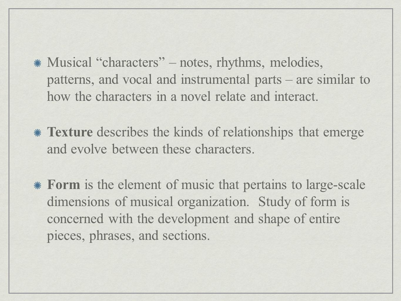Musical characters – notes, rhythms, melodies, patterns, and vocal and instrumental parts – are similar to how the characters in a novel relate and interact.