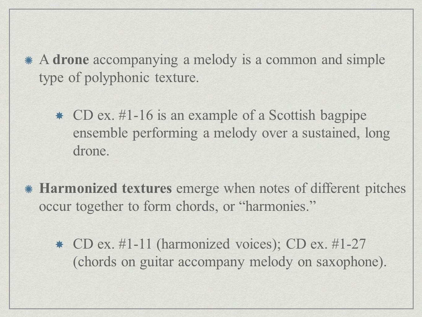 A drone accompanying a melody is a common and simple type of polyphonic texture.