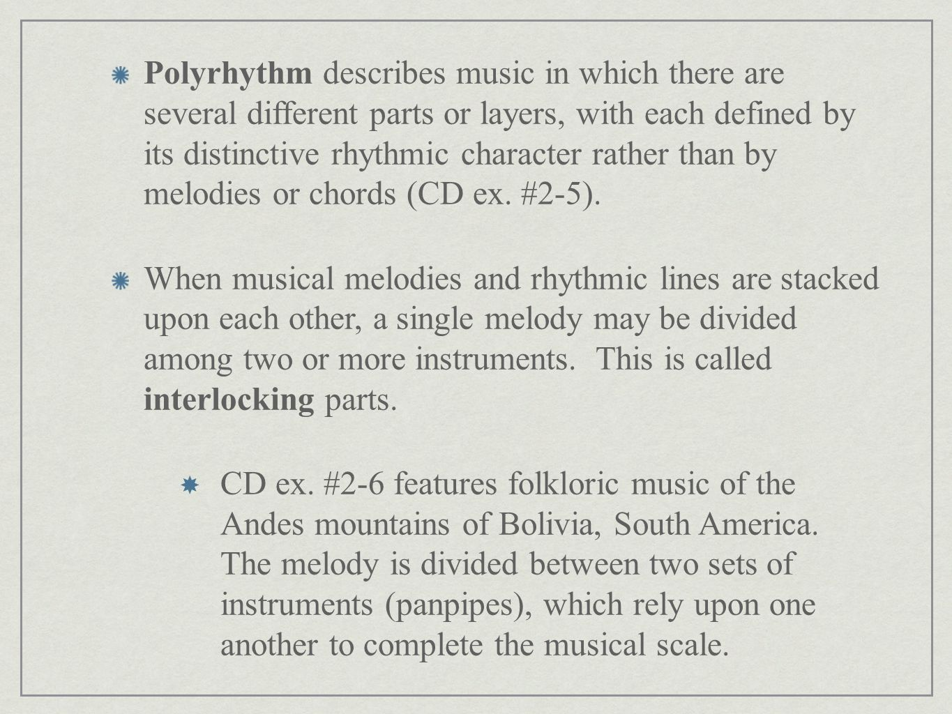 Polyrhythm describes music in which there are several different parts or layers, with each defined by its distinctive rhythmic character rather than by melodies or chords (CD ex. #2-5).