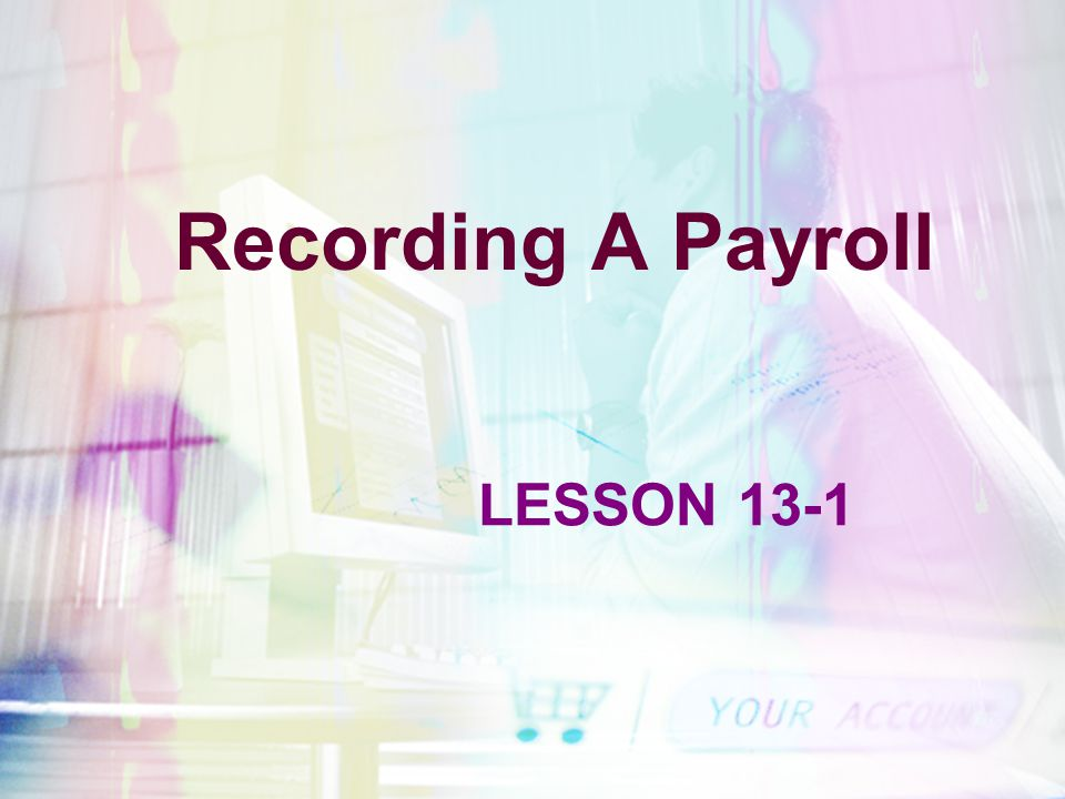 Recording A Payroll LESSON 13-1