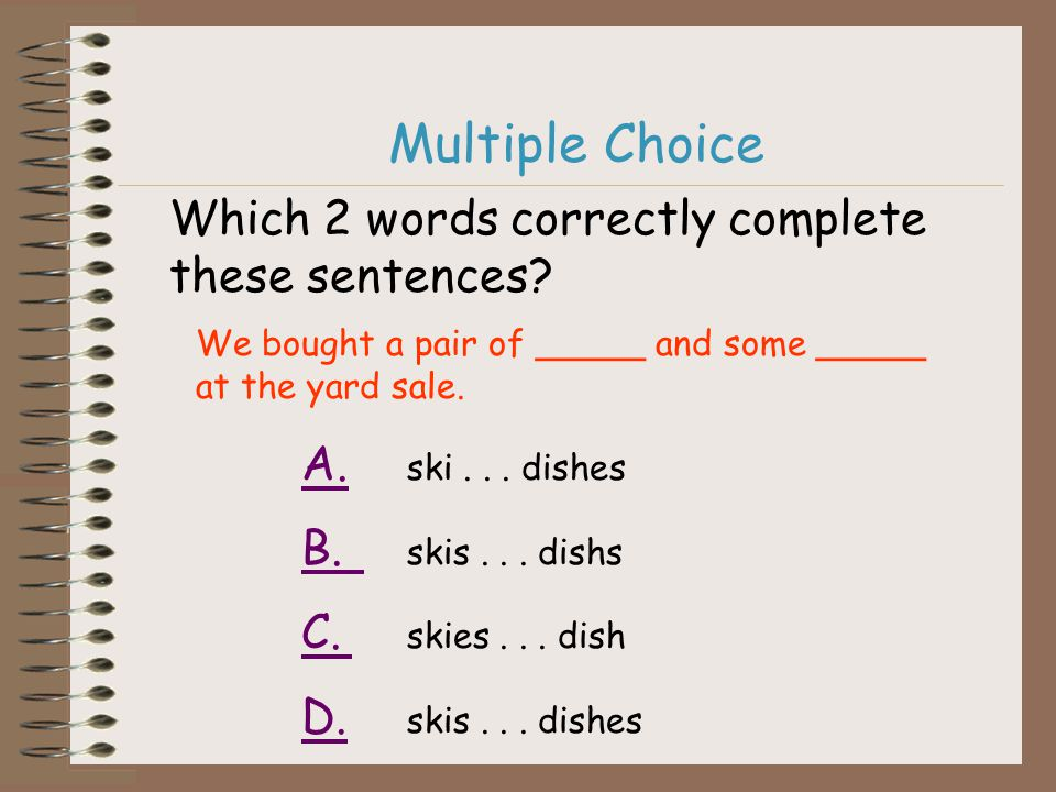 Multiple Choice Which 2 words correctly complete these sentences