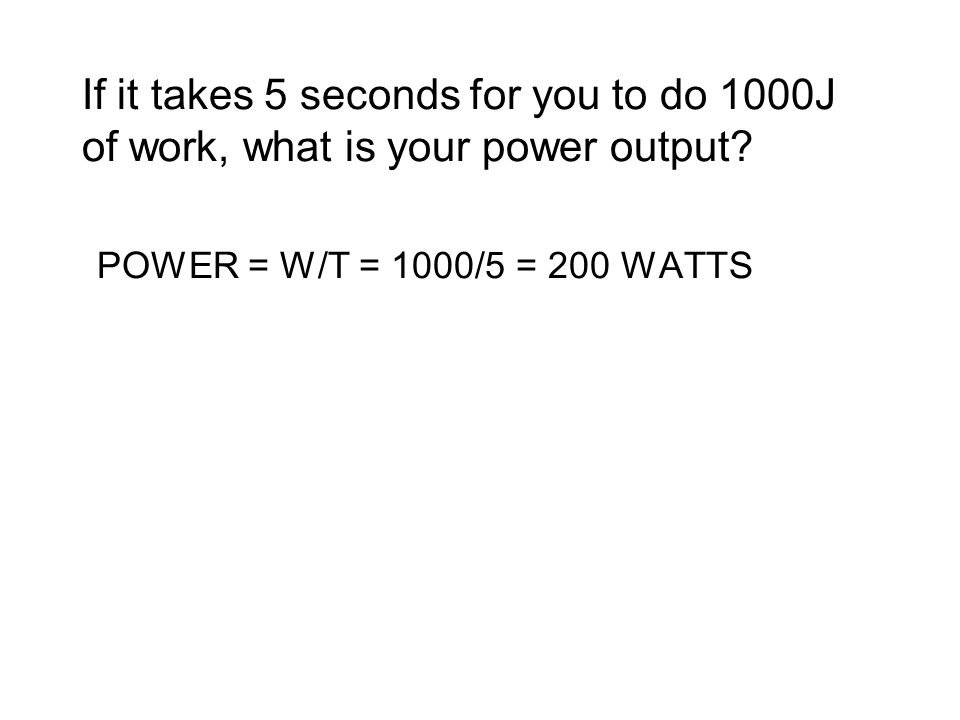 If it takes 5 seconds for you to do 1000J of work, what is your power output.