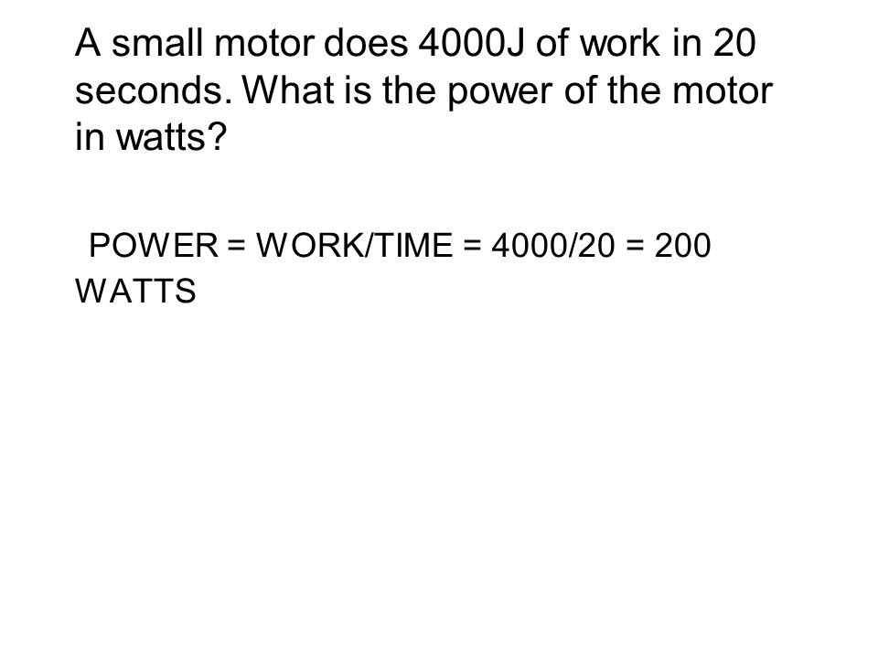 A small motor does 4000J of work in 20 seconds