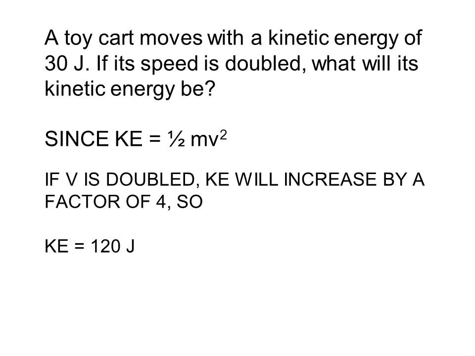 A toy cart moves with a kinetic energy of 30 J