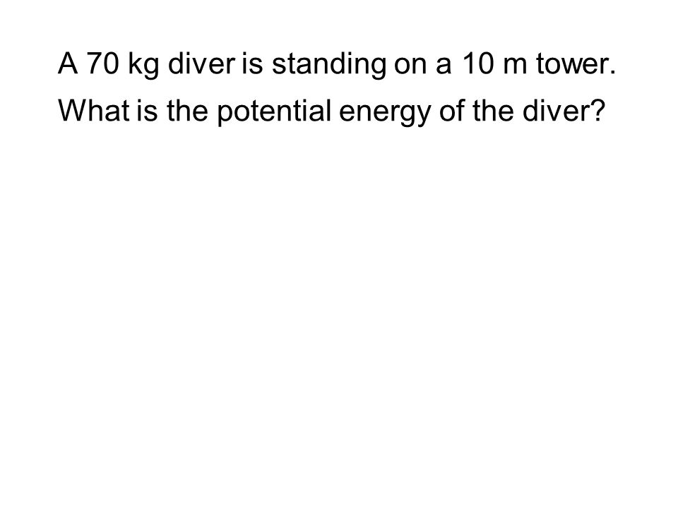 A 70 kg diver is standing on a 10 m tower