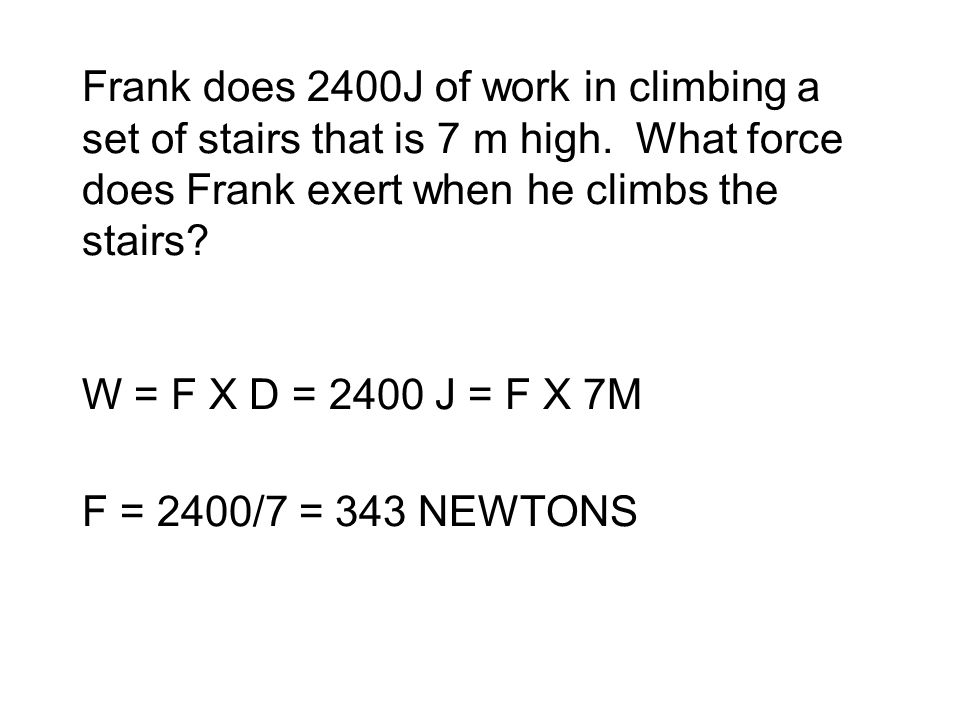Frank does 2400J of work in climbing a set of stairs that is 7 m high
