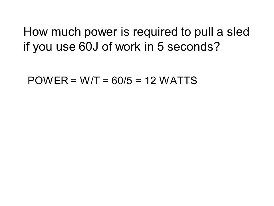 How much power is required to pull a sled if you use 60J of work in 5 seconds.
