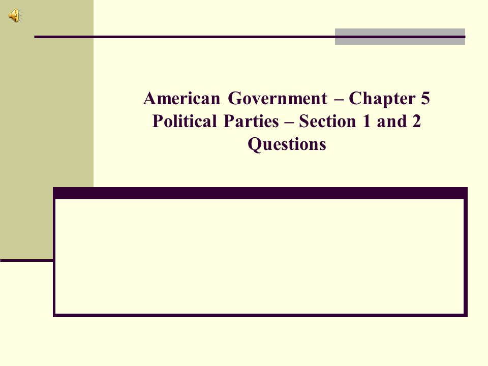 American Government – Chapter 5 Political Parties – Section 1 and 2 Questions