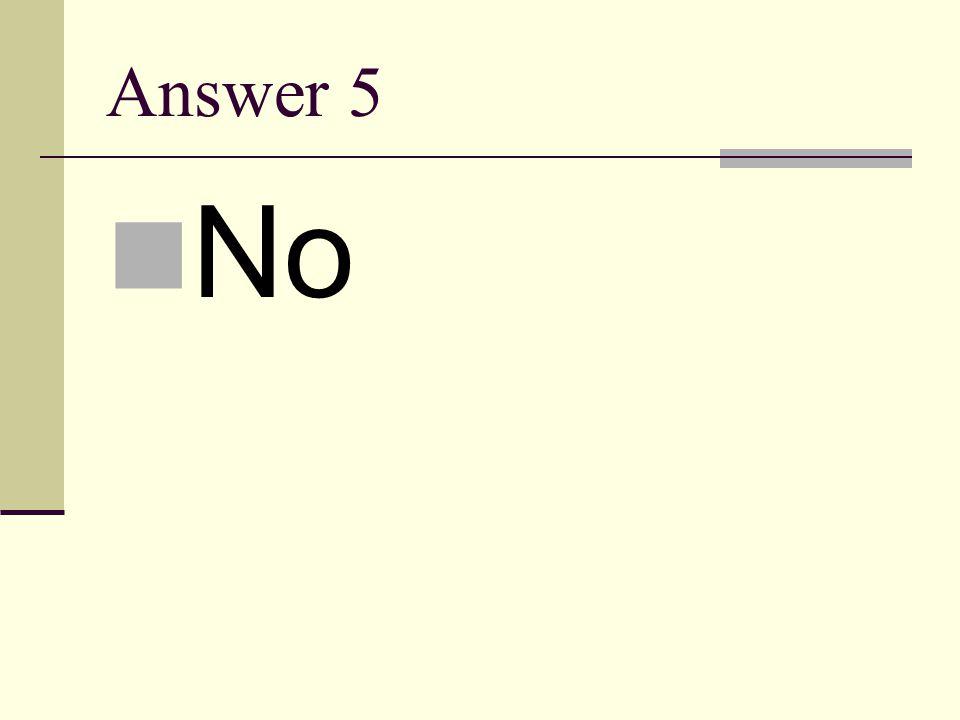 Answer 5 No