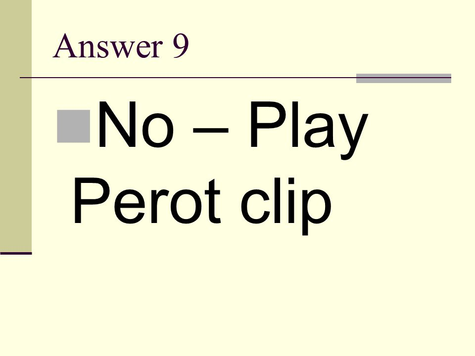 Answer 9 No – Play Perot clip