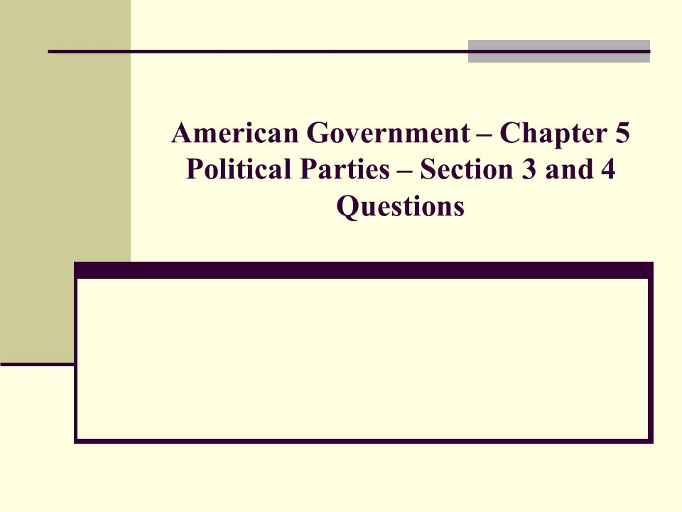 American Government – Chapter 5 Political Parties – Section 3 and 4 Questions