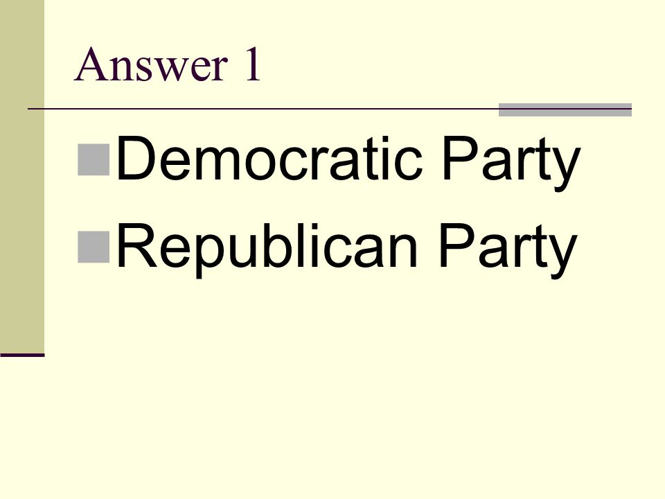 Answer 1 Democratic Party Republican Party