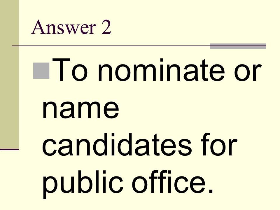 To nominate or name candidates for public office.
