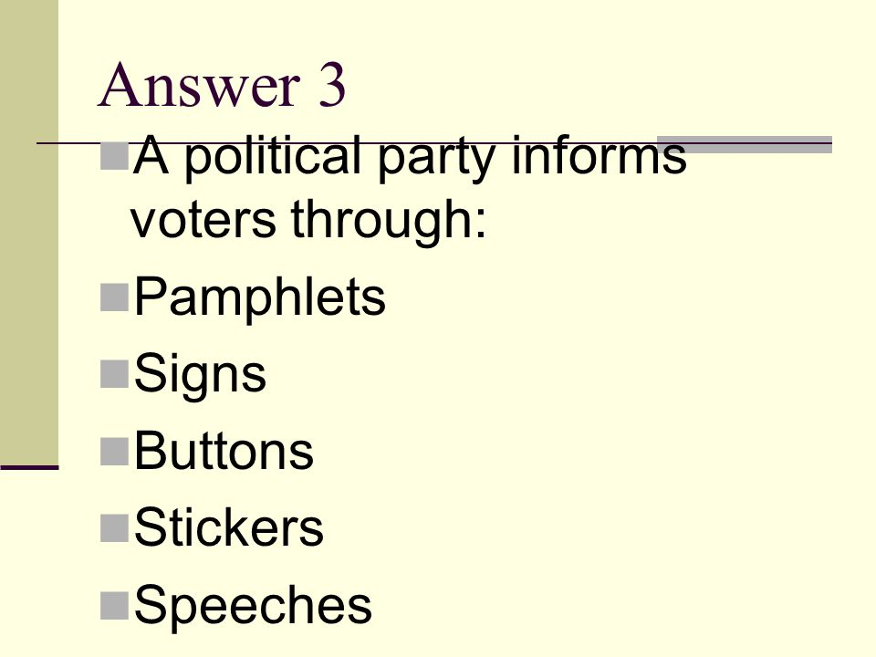 Answer 3 A political party informs voters through: Pamphlets Signs