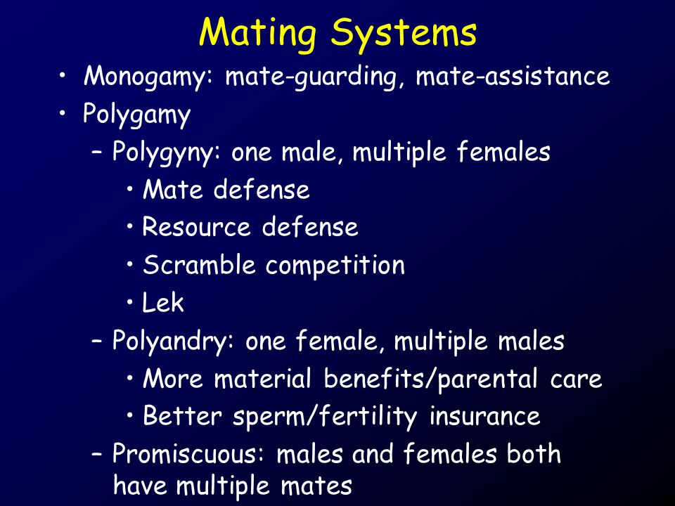 Mating Systems Monogamy: mate-guarding, mate-assistance Polygamy