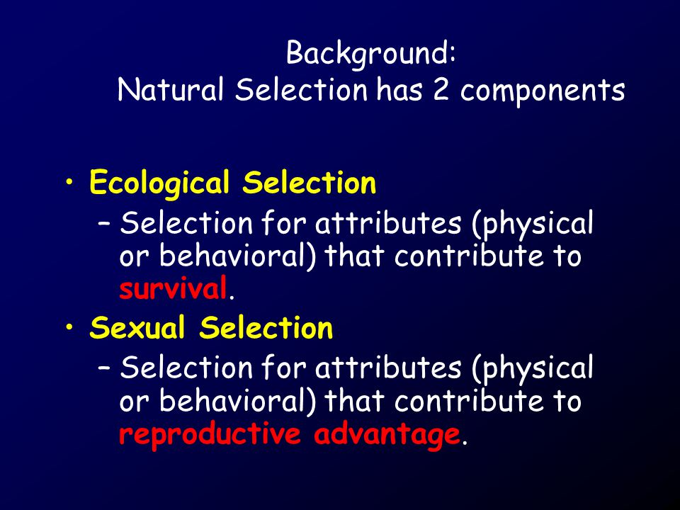 Background: Natural Selection has 2 components