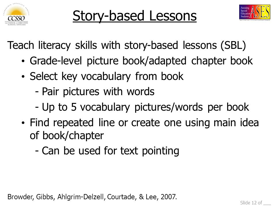Story-based Lessons Teach literacy skills with story-based lessons (SBL) Grade-level picture book/adapted chapter book.