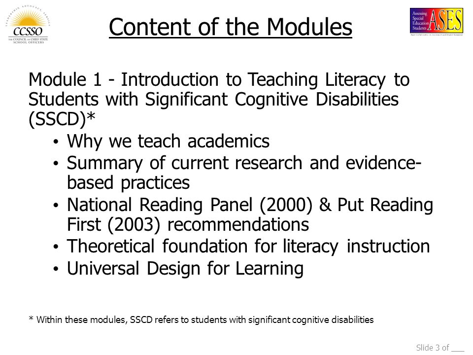 Content of the Modules Module 1 - Introduction to Teaching Literacy to Students with Significant Cognitive Disabilities (SSCD)*