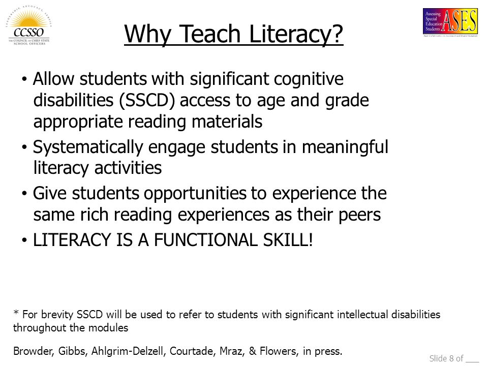 Why Teach Literacy Allow students with significant cognitive disabilities (SSCD) access to age and grade appropriate reading materials.