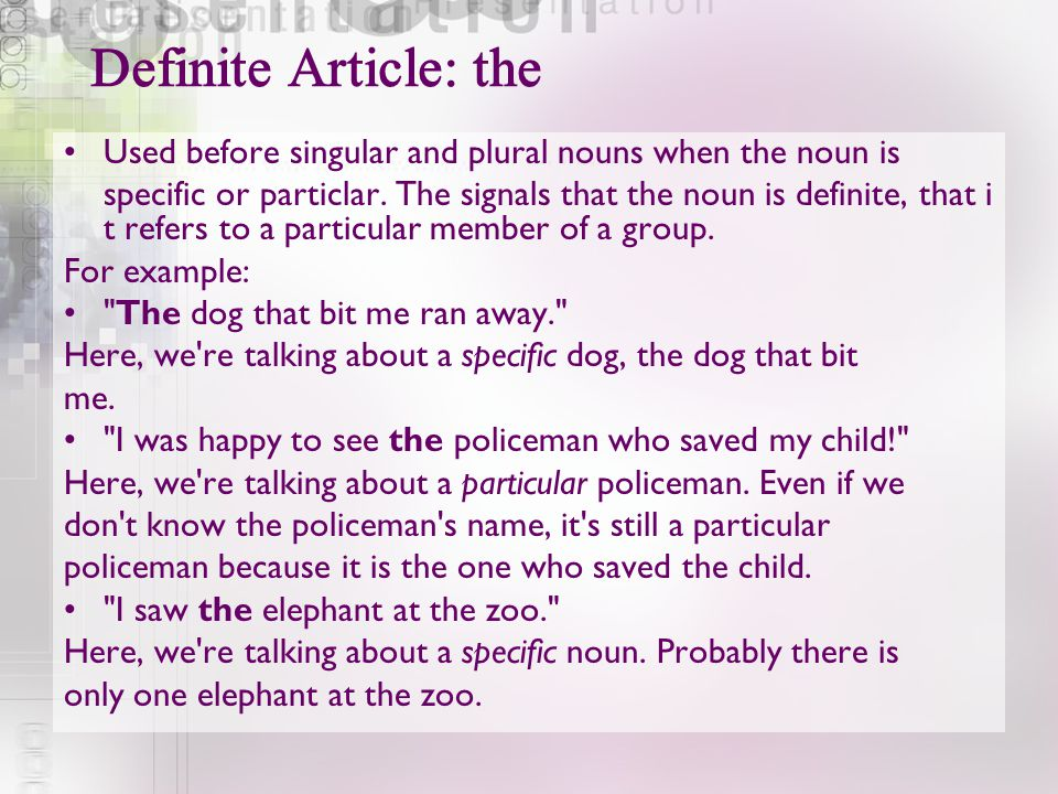 Definite Article: the Used before singular and plural nouns when the noun is.