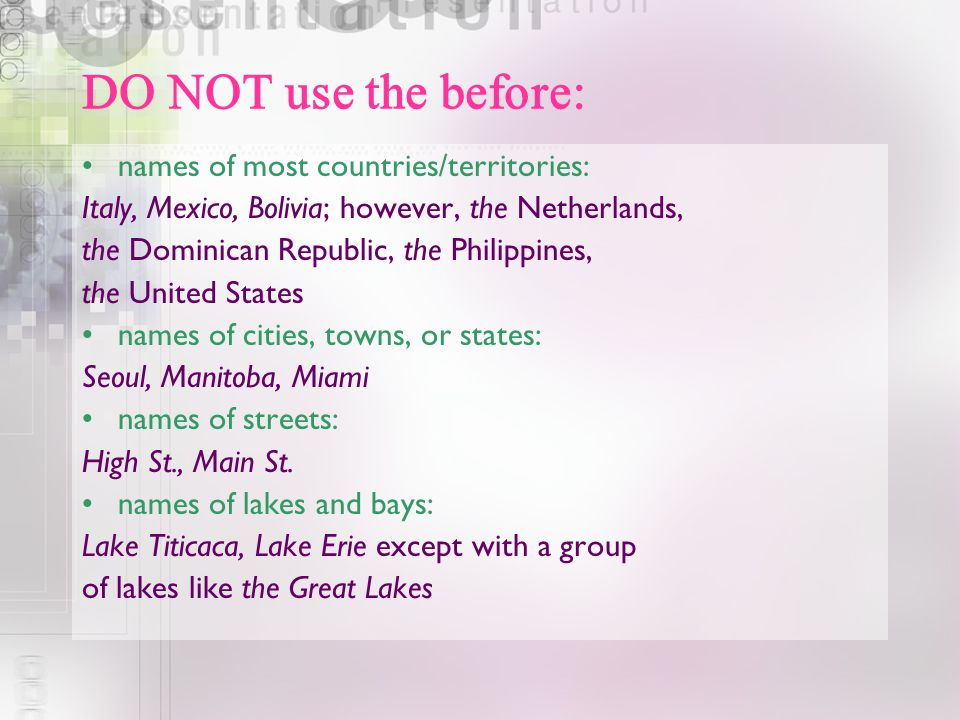 DO NOT use the before: names of most countries/territories: