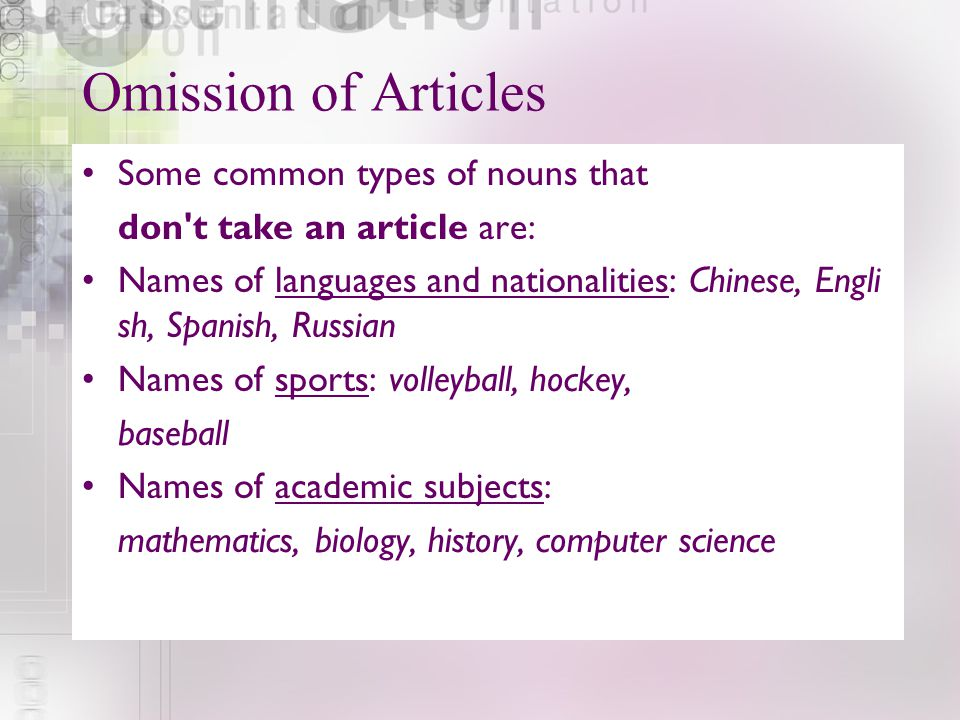 Omission of Articles Some common types of nouns that