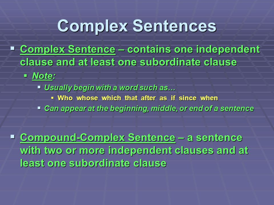 Complex Sentences Complex Sentence – contains one independent clause and at least one subordinate clause.