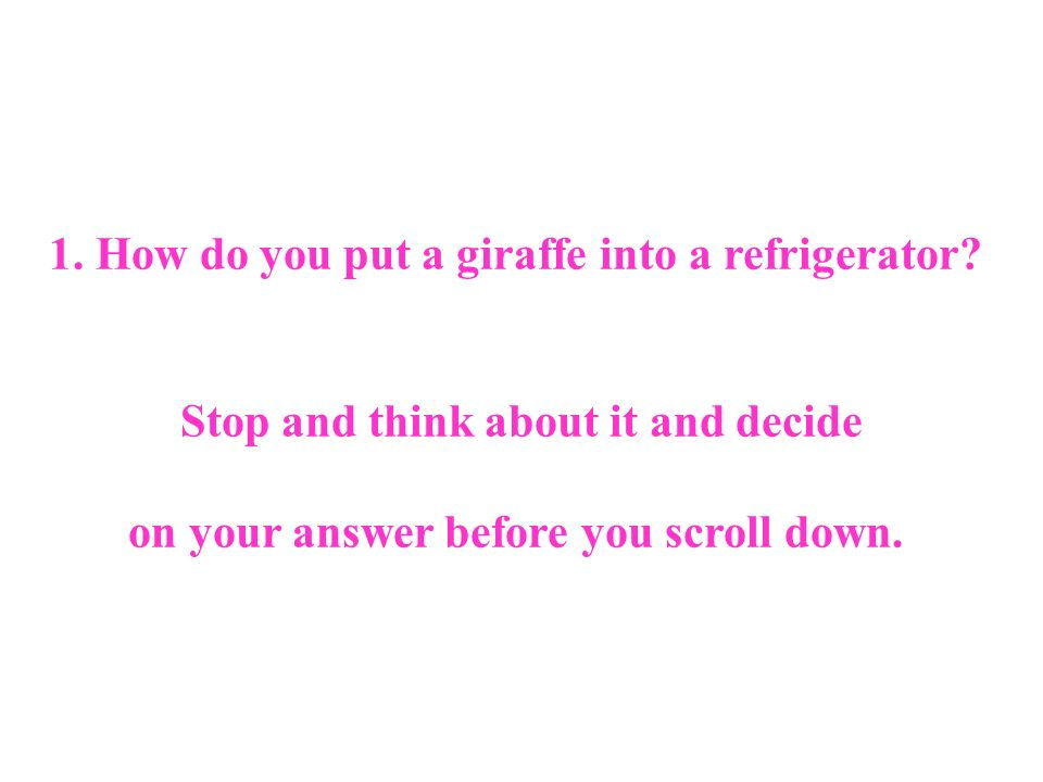 1. How do you put a giraffe into a refrigerator