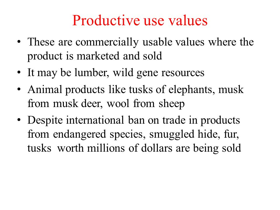Productive use values These are commercially usable values where the product is marketed and sold. It may be lumber, wild gene resources.