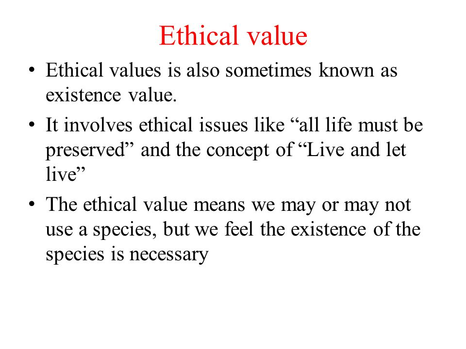 Ethical value Ethical values is also sometimes known as existence value.