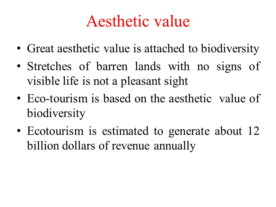 Aesthetic value Great aesthetic value is attached to biodiversity