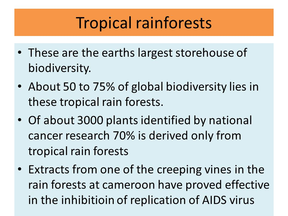 Tropical rainforests These are the earths largest storehouse of biodiversity.