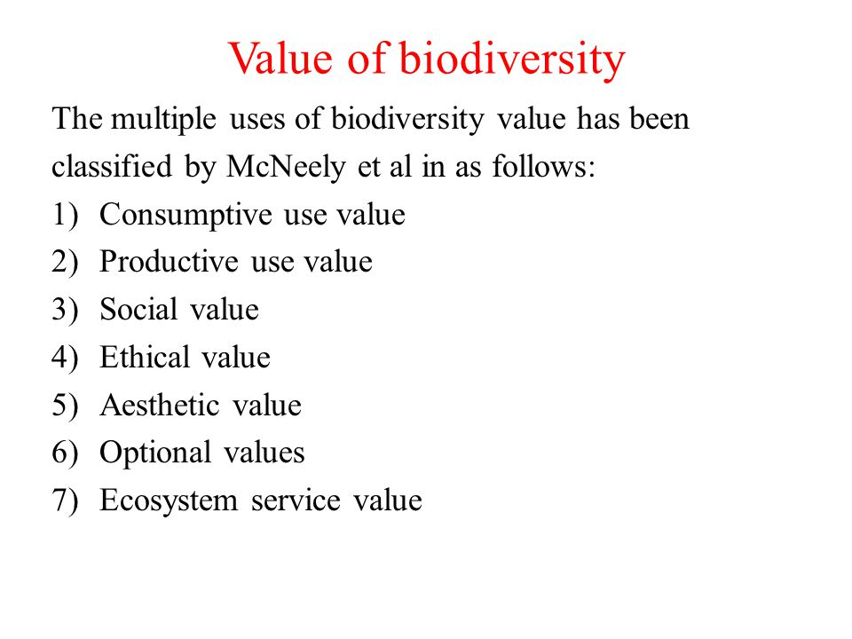 Value of biodiversity The multiple uses of biodiversity value has been