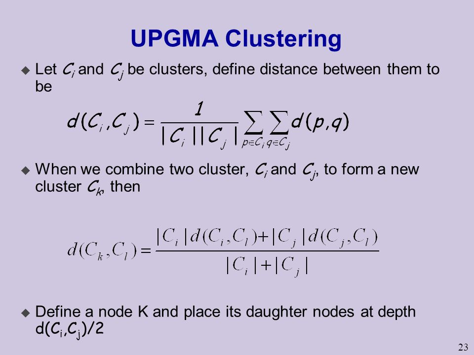 UPGMA Clustering Let Ci and Cj be clusters, define distance between them to be.